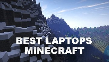 We reviewed five laptops for playing Minecraft