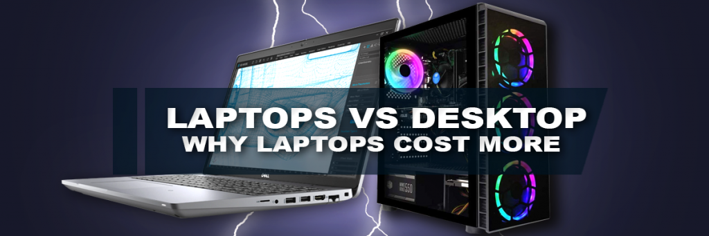 Why Are Laptops Usually More Expensive Than Desktop Computers